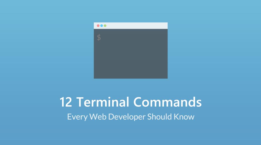 12 دستور ترمینال که هر توسعه دهندهی وب باید با آنها آشنا باشد